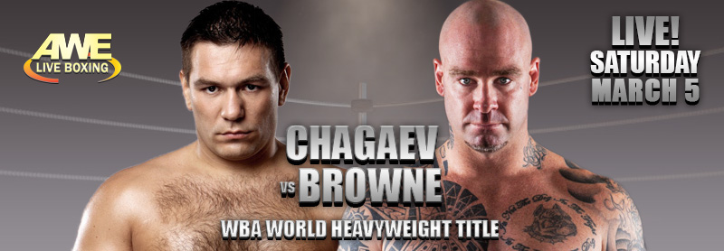 """Ruslan Chagaev defends WBA World Heavyweight title against undefeated Lucas """"Big Daddy"""" Browne on Saturday, March 5th LIVE on AWE"""