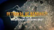 Betrayal at Benghazi: The Cost of Hillary Clinton's Dereliction and Greed