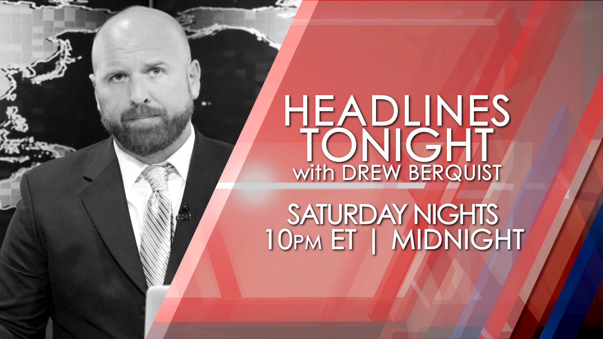 Headlines Tonight with Drew Berquist, Saturdays at 10pm ET