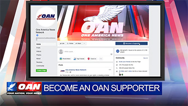 Become an OAN Supporter on Facebook to Watch Credible News 24/7